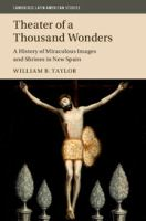 Theater of a thousand wonders : a history of miraculous images and shrines in New Spain /