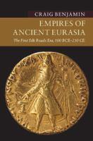 Empires of ancient Eurasia : the first Silk Roads era, 100 BCE - 250 CE /