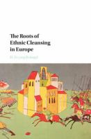 Roots of ethnic cleansing in Europe /
