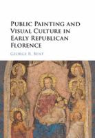 Public painting and visual culture in early republican Florence /