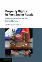 Property rights in Post-Soviet Russia : violence, corruption, and the demand for law /