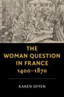 Woman question in France, 1400-1870 /