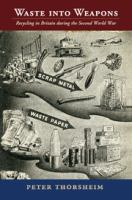 Waste into weapons : recycling in Britain during the Second World War cover image