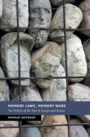 Memory laws, memory wars : the politics of the past in Europe and Russia /