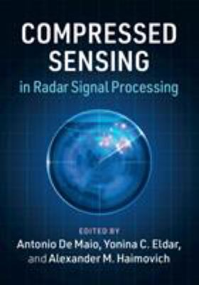 Book cover for Compressed sensing in radar signal processing [electronic resource] / edited by Antonio De Maio, University of Naples Federico II, Yonina C. Eldar, Weizmann Institute of Science, Alexander M. Haimovich, New Jersey Institute of Technology