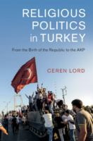 Religious politics in Turkey : from the birth of the Republic to the AKP /