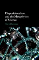 Dispositionalism and the metaphysics of science /
