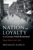 Nation and loyalty in a German-Polish borderland : Upper Silesia, 1848-1960 /