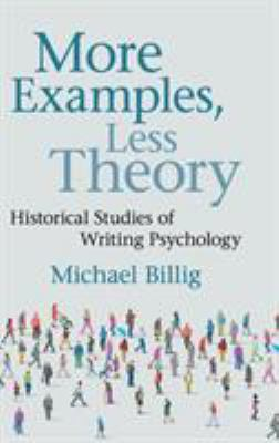 Book cover for More examples, less theory [electronic resource] : historical studies of writing psychology / Michael Billig, Loughborough University