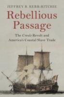 Rebellious passage : the Creole revolt and America's coastal slave trade /