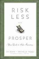 Risk less and prosper : your guide to safer investing