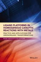 Ligand platforms in homogenous catalytic reactions with metals [electronic resource] : practice and applications for green organic transformations
