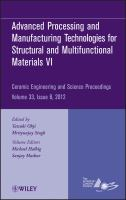 Advanced processing and manufacturing technologies for structural and multifunctional materials VI [electronic resource] : a collection of papers presented at the 36th International             Conference on Advanced Ceramics and Composites, January 22-27, 2012, Daytona Beach, Florida