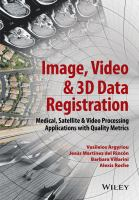 Image, video & 3D data registration [electronic resource] : medical, satellite and video processing applications with quality metrics