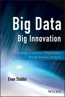 Big data, big innovation [electronic resource] : enabling competitive differentiation through business analytics
