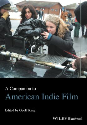 Book cover for A companion to American indie film [electronic resource] / edited by Geoff King