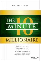 The 10-minute millionaire : the one secret anyone can use to turn $2,500 into $1 million or more