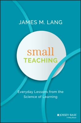Book cover for Small teaching : everyday lessons from the science of learning / James M. Lang