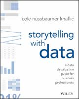 Storytelling with Data [electronic resource]: The Effective Visual Communication of Information
