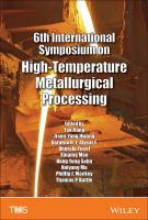 6th International Symposium on High Temperature Metallurgical Processing [electronic resource] : proceedings of a symposium sponsored by the Minerals, Metals & Materials Society             (TMS) held during TMS 2015, 144th Annual Meeting & Exhibition, March, 15-19, Walt Disney World, Orlando, Florida, USA