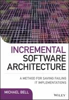 Incremental software architecture [electronic resource] : a method for saving failing IT implementations