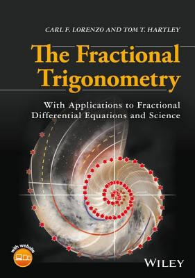 Book cover for The fractional trigonometry [electronic resource] : with applications to fractional differential equations and science / Carl F. Lorenzo, National Aeronautics and Space Administration, Glenn Research Center, Cleveland, Ohio, Tom T. Hartley, The University of Akron, Akron, Ohio