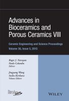 Advances in bioceramics and porous ceramics VIII [electronic resource] : a Collection of Papers Presented at the 39th International Conference on Advanced Ceramics and Composites             January 25-30, 2015 Daytona Beach, Florida