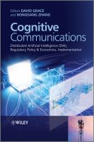 Cognitive communications [electronic resource] : distributed artificial intelligence (DAI), regulatory policy & economics, implementation