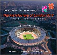 The architecture of London 2012 : vision, design, legacy