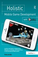 Holistic Mobile Game Development with Unity [electronic resource] : an all-in-on guide to implementing mechanics, art design, and programming for iOS and Android mobile games