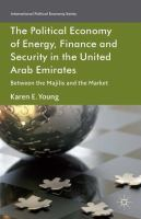 The political economy of energy, finance and security in the United Arab Emirates : between the Majilis and the market