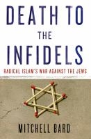 Death to the infidels : radical Islam's war against the Jews