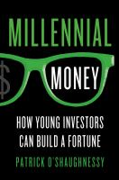 Millennial money : how young investors can build a fortune