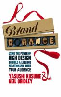 Brand romance : using the power of high design to build a lifelong relationship with your audience