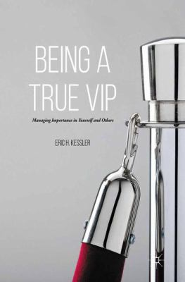 Book cover for Being a true VIP [electronic resource] : managing importance in yourself and others / Eric H. Kessler