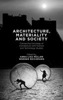 Architecture, materiality and society : connecting sociology of architecture with science and technology studies