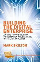 Building a digital enterprise [electronic resource] : a guide to constructing monetization models using digital technologies