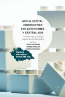 Social capital construction and governance in Central Asia : communities and NGOs in post-Soviet Uzbekistan /
