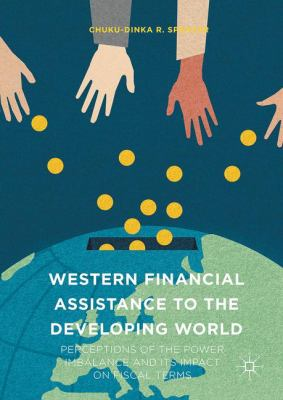 Book cover for Western financial assistance to the developing world [electronic resource] : perceptions of the power imbalance and its impact on fiscal terms / Chuku-Dinka R. Spencer