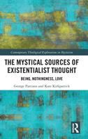 Mystical sources of existentialist thought : being, nothingness, love /