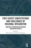 Post-Soviet constitutions and challenges of regional integration : adapting to European and Eurasian integration projects /