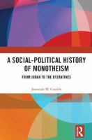 Social-political history of monotheism : from Judah to the Byzantines /