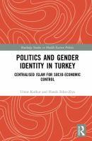 Politics and gender identity in Turkey : centralised Islam for socio-economic control /