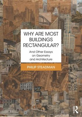 Why are most buildings rectangular? : and other essays on geometry and architecture