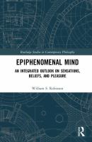 Epiphenomenal mind : an integrated outlook on sensations, beliefs, and pleasure /