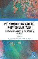 Phenomenology and the post-secular turn : contemporary debates on the 'return of religion' /