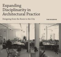 Expanding disciplinarity in architectural practice : designing from the room to the city