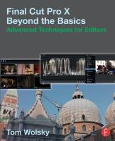 Final Cut Pro X beyond the basics : advanced techniques for editors