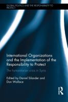 International organizations and the implementation of the responsibility to protect : the humanitarian crisis in Syria /