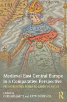 Medieval East Central Europe in a comparative perspective : from frontier zones to lands in focus /
